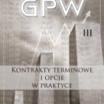 GPW III – Kontrakty terminowe i opcje w praktyce
