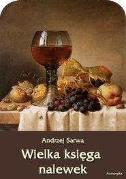 ielka księga nalewek. 602 receptury nalewek, likierów, win, piw, miodów...